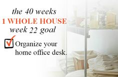 40 Weeks - 1 Whole House: Week 22 Goal - Organize Your Home Office Desk | Organize 365