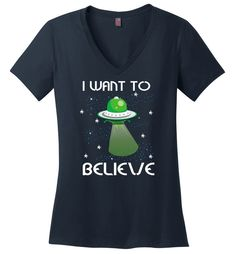 I Want To Believe Funny Shirt for Who Love Ufo Alien Spaceship - Ladies V-Neck