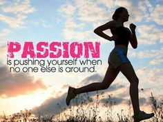 Do you have passion pushing you?