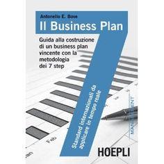 Il business plan. Guida alla costruzione di un business plan vincente con la metodologia dei 7 step.