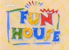 The fun house on Saturday mornings!