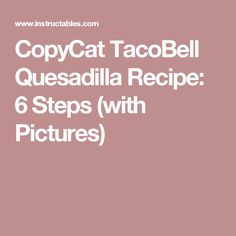 CopyCat TacoBell Quesadilla Recipe: 6 Steps (with Pictures)
