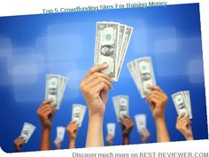 BEST REVIEW - TOP 5 CROWDFUNDING SITES FOR RAISING MONEY NOVEMBER 2015