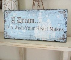 A Dream Is A Wish Your Heart Makes Shabby Chic Cinderella Princess Pink or Blue Signs, home decor?