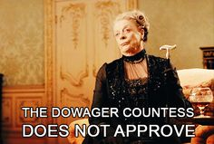 The Dowager Countess does not approve. Maggie Smith is awesome! Downton Abbey, Matthew Crawley, Maggie Smith, Lady Violet, Jm Barrie, Dowager Countess, Lady Mary, Period Dramas, Best Shows Ever