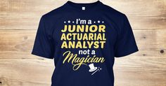 This Shirt Makes A Great Gift For You And Your Family.  Junior Actuarial Analyst - Not Magician .Ugly Sweater, Xmas  Shirts,  Xmas T Shirts,  Job Shirts,  Tees,  Hoodies,  Ugly Sweaters,  Long Sleeve,  Funny Shirts,  Mama,  Boyfriend,  Girl,  Guy,  Lovers,  Papa,  Dad,  Daddy,  Grandma,  Grandpa,  Mi Mi,  Old Man,  Old Woman, Occupation T Shirts, Profession T Shirts, Career T Shirts,