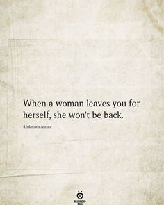 strong women quotes When a woman leaves you for herself, she wont be back. Now Quotes, Self Love Quotes, True Quotes, Great Quotes, Quotes To Live By, Motivational Quotes, Inspirational Quotes, People Quotes, Lyric Quotes