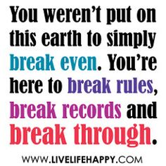 Motivational quotes – You weren't put on this earth to simply break even **Watch Anthony Robbins Live** Motivational Thoughts, Motivational Quotes, Inspirational Quotes, Unique Quotes, Quotable Quotes, Faith Quotes, Weekend Workout, Tony Robbins Quotes, Live Life Happy