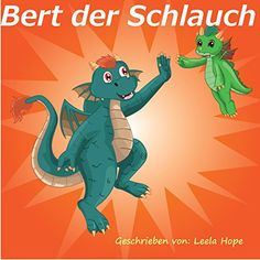Kinderbücher:Bert der Schlauch (inderbuch Bilderbuch von Illustrierte Kinderbuch Bilderbuch)