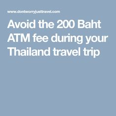 Avoid the 200 Baht ATM fee during your Thailand travel trip