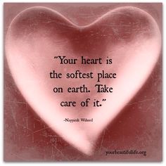 Your heart is the softest place on earth. Take care of it. ~ Nayyirah Waheed #Quotes #Inspiration