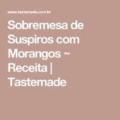 Sobremesa de Suspiros com Morangos ~ Receita | Tastemade