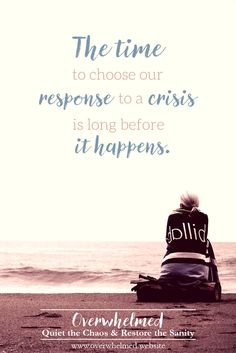 The time to choose our response to a crisis is long before it happens.