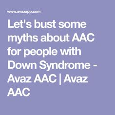 Let's bust some myths about AAC for people with Down Syndrome - Avaz AAC | Avaz AAC