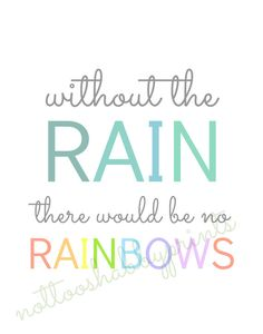 no rainbows without the rain