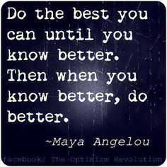 Do the best you can....