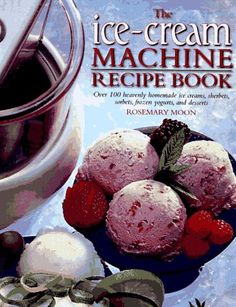 The Ice Cream Machine Recipe Book