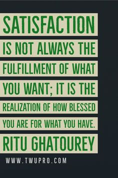 Satisfaction is not always the fulfillment of what you want; it is the realization of how blessed you are for what you have.-Ritu Ghatourey #life #quotes #quote of the day #satisfied #ritu ghatourey #self-help #inspiration #satisfaction #love Satisfaction Quotes, Blessed, Life Quotes, Self, Inspiration, Quotes About Life, Biblical Inspiration, Quote Life, Living Quotes