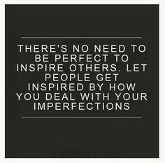 Perfectly Imperfect! ;) #Quotes #Words #Inspiration