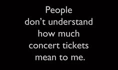 Exactly. I don't mind if they're terrible seats... but just seeing those boys would make me so happy that I would never stop smiling. These boys have inspired me and they do more and more everyday. To see them.. let alone meet them would be the best thing in the world. I would cry of happiness which has never happened to me. Haha. xx  (: