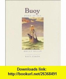 Buoy (9780385325394) Bruce Balan, Raul Colon , ISBN-10: 0385325398  , ISBN-13: 978-0385325394 ,  , tutorials , pdf , ebook , torrent , downloads , rapidshare , filesonic , hotfile , megaupload , fileserve