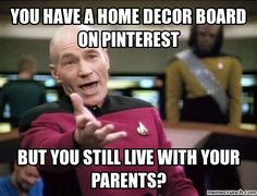 You have a home decor board on pinterest but still live with your parents? Lmao...yeah, about that...