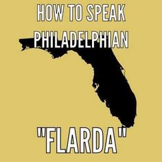 Flarda ah ok so people don't say it like this? Philly Pa, Philly Style, South Philly, Historic Philadelphia, Philadelphia Flyers, Ah Ok, Keystone State, How To Pronounce, Brotherly Love