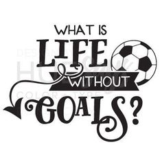 Without goals you go nowhere, In soccer and in life, and you'll end up loseing it all in the long run. Follow your dreams.
