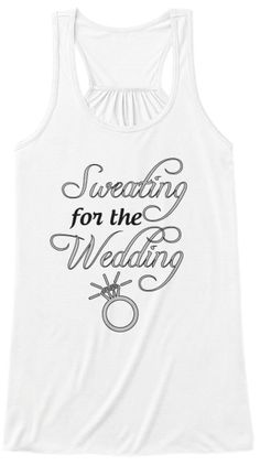 17d8770e Sweating for the Wedding Tee Design, Your Design, Custom Clothes, Fitness  Nutrition,