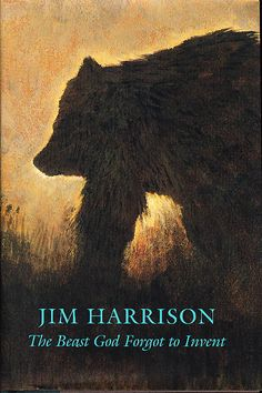 Jim Harrison books at Browsers Uncommon Books Title: The Beast God Forgot to Invent Author: Jim Harrison Binding: Hardcover, with dustja. Jim Harrison, Better Books, Beautiful Cover, Human Behavior, Ex Wives, Historical Fiction, Screenwriting, Book Authors, Inventions