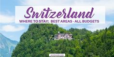 """Planning a trip to Switzerland but are not sure about """"where to stay in Switzerland?"""" Here are my tips for the best places to stay and best hotels (all budgets and different areas, so you will find the perfect accommodation for your trip to Switzerland."""