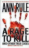 A Rage to Kill and Other True Cases (Ann Rule's Crime Files Series #6)