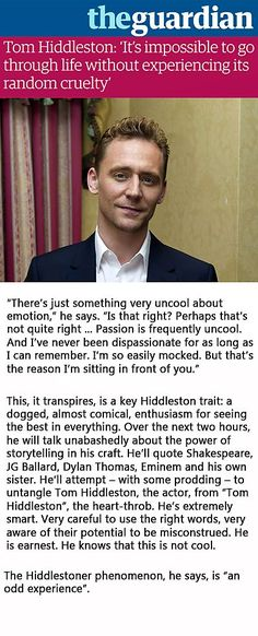 The Guardian: Tom Hiddleston: 'It's impossible to go through life without experiencing its random cruelty'. Link: www. Tom Hiddleston Interview, Tom Hiddleston Quotes, Tom Hiddleston Funny, Loki Laufeyson, Loki Thor, Night Manager, Good News, Tom Hiddleston Crimson Peak, Believe