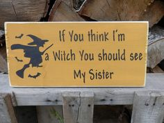 If You Think I'm a Witch wood sign an original by by YouSaidWhat, $15.00