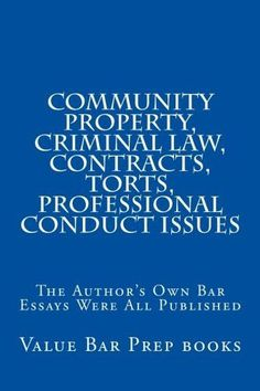 Community Property, Criminal Law, Contracts, Torts, Professional Conduct Issues: The Author's Own Bar Essays Were All Published