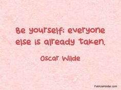 Be yourself........