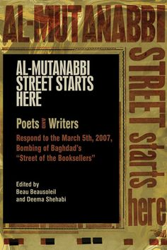 "Al-Mutanabbi Street Starts Here | Powerful accounts and reactions to the 2007 bombing in Baghdad's ""Street of the Booksellers"" the heart of the city's publishing and book -loving community."