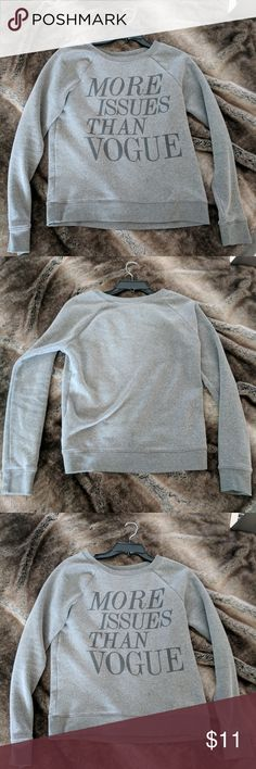 """""""More issues than Vogue"""" grey crew neck sweatshirt Grey crew neck sweatshirt. Worn a handful of times. Very comfy and cute! L.O. L. Vintage Tops Sweatshirts & Hoodies"""