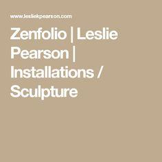 Zenfolio   Leslie Pearson   Installations / Sculpture