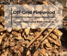 by Todd Walker Imagine having only one off-grid tool to heat your home, would your family stay warm or freeze to death? Silly question, right? Only a lunatic would rely on one tool for firewood get…