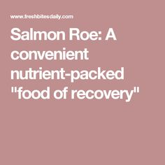 """Salmon Roe: A convenient nutrient-packed """"food of recovery"""""""