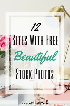 12 Sites With Free, Beautiful Stock Photos For Your Blog #blog #bloggingtips #photography