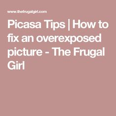 Picasa Tips | How to fix an overexposed picture - The Frugal Girl