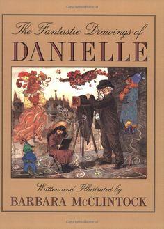 The Fantastic Drawings of Danielle: Barbara McClintock: 9780395739808: Amazon.com: Books