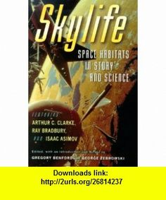 Skylife Space Habitats in Story and Science (9780151002924) Gregory Benford, George Zebrowski , ISBN-10: 0151002924  , ISBN-13: 978-0151002924 ,  , tutorials , pdf , ebook , torrent , downloads , rapidshare , filesonic , hotfile , megaupload , fileserve
