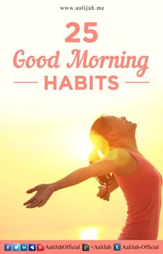 Up and at 'Em! 25 Good Morning Habits For a Great Day  To Read, click on my fb link: https://www.facebook.com/AaliJahofficial/photos/a.260005040844410.1073741828.185838334927748/311392362372344/?type=1&theater
