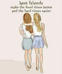 """""""Best friends make the good times better and the hard times easier!"""""""