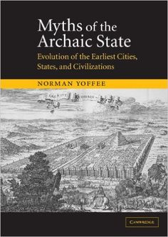 Amazon.com: Myths of the Archaic State: Evolution of the Earliest Cities, States, and Civilizations (9780521521567): Norman Yoffee: Books