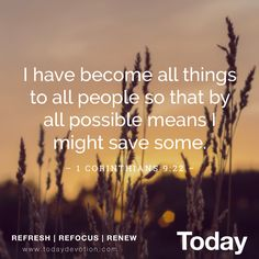"""""""I have become all things to all people so that by all possible means I might save some."""" 1 Corinthians 9:22."""