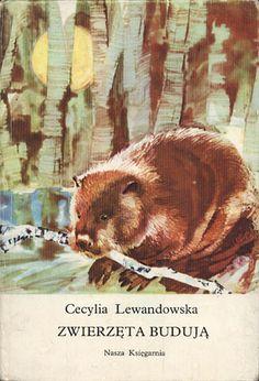 Zwierzęta budują, Cecylia Lewandowska, Nasza Księgarnia, 1976, http://www.antykwariat.nepo.pl/zwierzeta-buduja-cecylia-lewandowska-p-13554.html